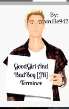 GoodGirl And badboy ... ( Justin Bieber ) TERMINÉE by camille942