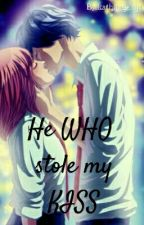 He Who Stole My Kiss (COMPLETED) by kathang-isip