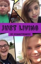 Just Living by XxMattKarrxX