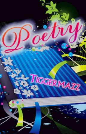 Poetry by Tiggermazz