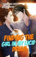 Finding The Girl In My Lucid Dreams by FifthGray