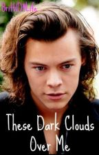 These Dark Clouds Over Me {Larry Stylinson} ON HOLD by Britt1D4Life