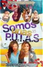 Somos unas P.U.T.A.S  (EDITANDO) by _DiaValentine_