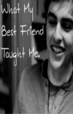 What My Best Friend Taught Me. (Dave Franco Fan Fiction) by _kylizzle__