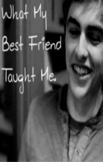 What My Best Friend Taught Me. (Dave Franco Fan Fiction)