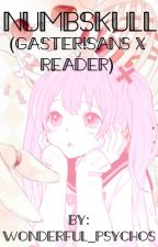 Numbskull                     (Gaster!Sans X Reader) [DISCONTINUED] by Wonderful_Psychos