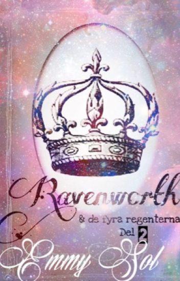(Del 2 & 3 av boken) Ravenworth & de fyra regenterna.