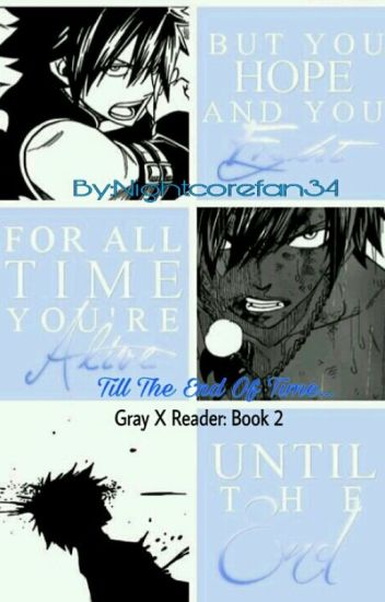 Gray X Reader Book 2: Till The End Of Time....