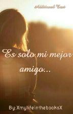 Es Solo Mi Mejor Amigo (CANCELADA) by XmylifeinthebooksX
