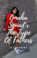 Omaha Squad'r the types of fathers by SKATHANBABY