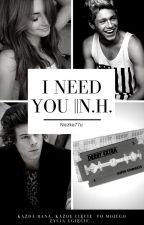 I Need You... || NH ✔ by Niczka77u
