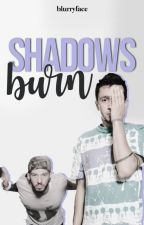 Shadows Burn ~ Twenty One Pilots Fanfiction by blurryface