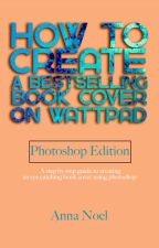 How to Create A Bestselling Book Cover on Wattpad (photoshop Edition) by AnnaNoel