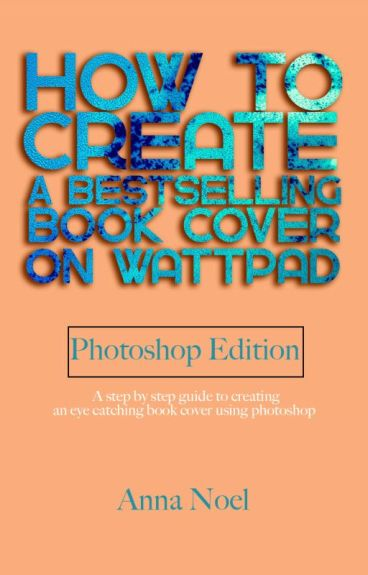 How to Make the Best Looking Book Cover on Wattpad (photoshop Edition) by AnnaNoel
