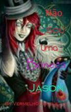 Eu não sou uma boneca Jason  by VermelhoSangue13