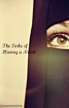 The Perks of Having a Nikah (A Muslim Love Story) *BEING EDITED* by niqabi