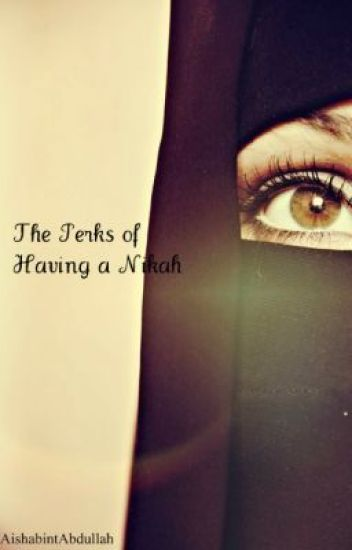 The Perks of Having a Nikah (A Muslim Love Story) DISCONTINUED