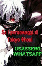 Se i personaggi di Tokyo Ghoul usassero Whatsapp by Samanta_B_rabbit