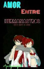 Amor Entre Hermanastros [Rafael x Larota] by LadyBril