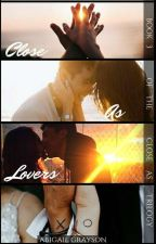 Close As Lovers (Being Rewritten) by abigail_grayson