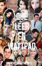 Que Leer En Wattpad <3  by TheLordOfTheCats
