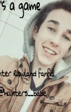 ~~Love's a Game~~ a Hunter Rowland fanfic by hunters__babe