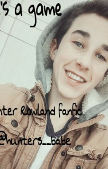 ~~Love's a Game~~ a Hunter Rowland fanfic