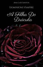 A Filha Do Drácula - Vol. 1: Dominions Vampire (#Wattys2016) by AnaLasSantos
