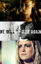 We Will Rise Again (Clexa) Book 5 by Maywemeetagain100