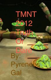 TMNT 2012 Truth Or Dare by PyreneesGal