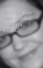 Lit 3: The Rich Boys who had to learn a lesson. by SarahLight