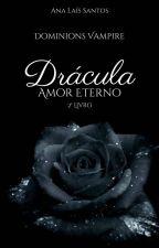 Drácula - Amor Eterno Vol.2 Dominions Vampire (#Wattys2016) by AnaLasSantos