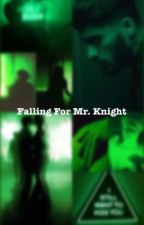 Falling for Mr.Knight|SLOW UPDATES by JordiWrites