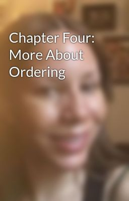 Chapter Four: More About Ordering