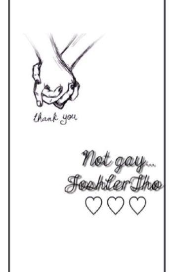 Not gay. Joshler [Not Finished]