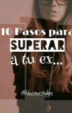 10 Pasos Para Superar A Tu Ex. by hxsmistakes