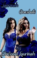 Laurinah Oneshots by OhSnapLaurinah