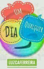 Um Dia Qualquer by LuzcaFerreira