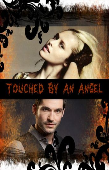 Touched By An Angel( A Lucifer Fan-fiction) DISCONTINUED
