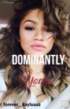 Dominantly yours?  by forever__kaylaaa
