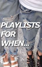 playlists for when  by tastesmouth