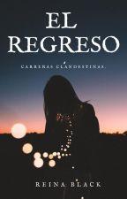El Regreso. Carreras Clandestinas #2 by Cristal-Black
