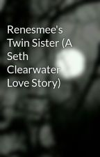 Renesmee's Twin Sister (A Seth Clearwater Love Story) by Bruhitz_Wolf