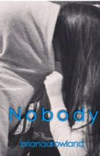 Nobody (Book 1 Hunter Rowland Fanfiction) by brianaarowland