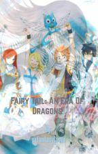 Fairy Tail: An Era Of Dragons (A Fairy Tail Fan Fiction) by xxfantasylover