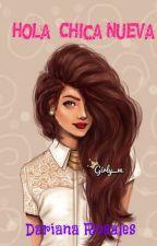 Hola, Chica Nueva by DarianaRosales
