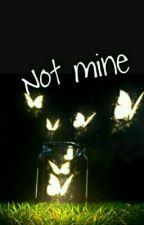 Not Mine by tomboy_01