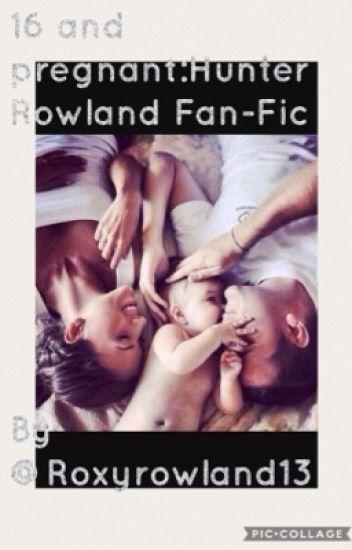 16 and Pregnant ❤️: Hunter Rowland fan fic