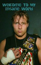 Welcome To My Insane World (Dean Ambrose) by WolfieAsh