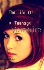 The Life of a Teenage Vampire by KaleighRicks